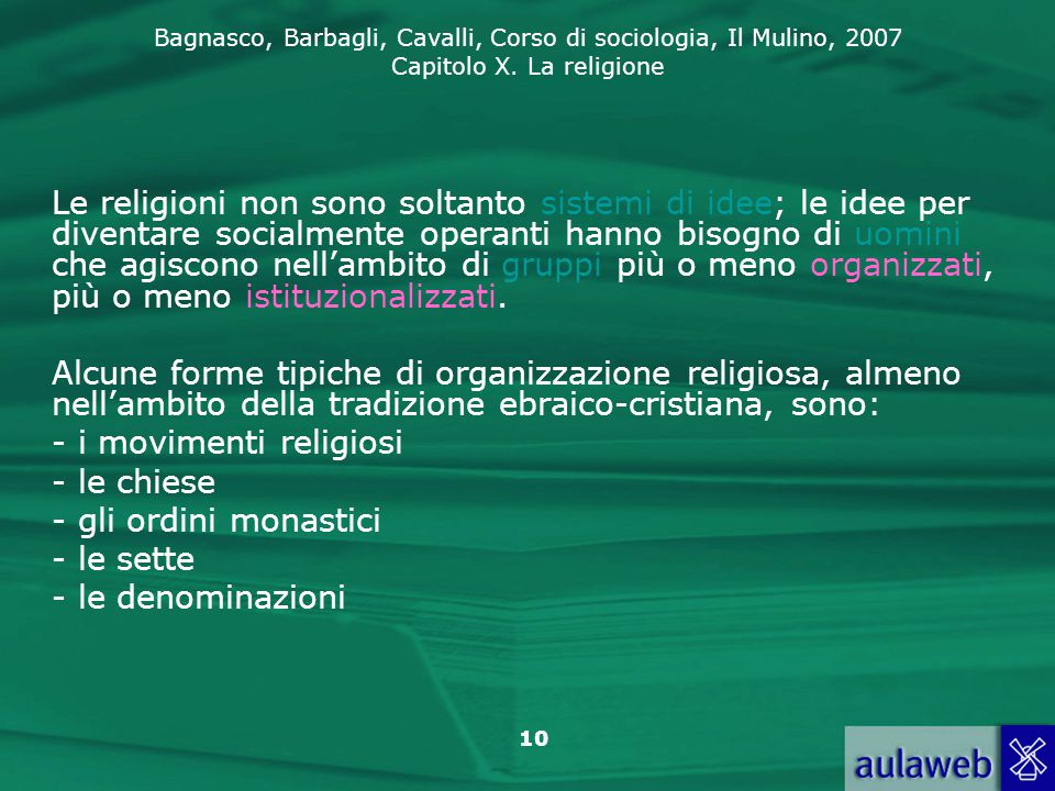 Le religioni non sono soltanto sistemi di idee; le idee per diventare socialmente operanti hanno bisogno di uomini che agiscono nell'ambito di gruppi più o meno organizzati, più o meno istituzionalizzati.
