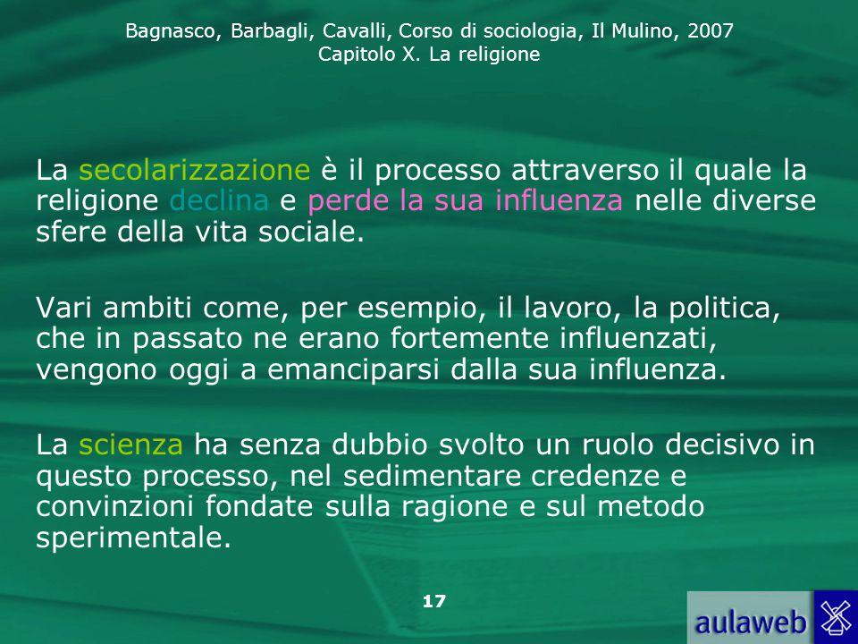 La secolarizzazione è il processo attraverso il quale la religione declina e perde la sua influenza nelle diverse sfere della vita sociale.