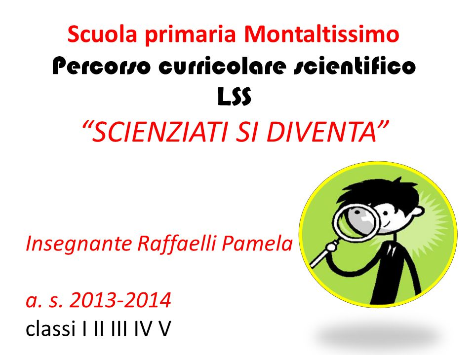 Scuola primaria Montaltissimo Percorso curricolare scientifico LSS SCIENZIATI SI DIVENTA