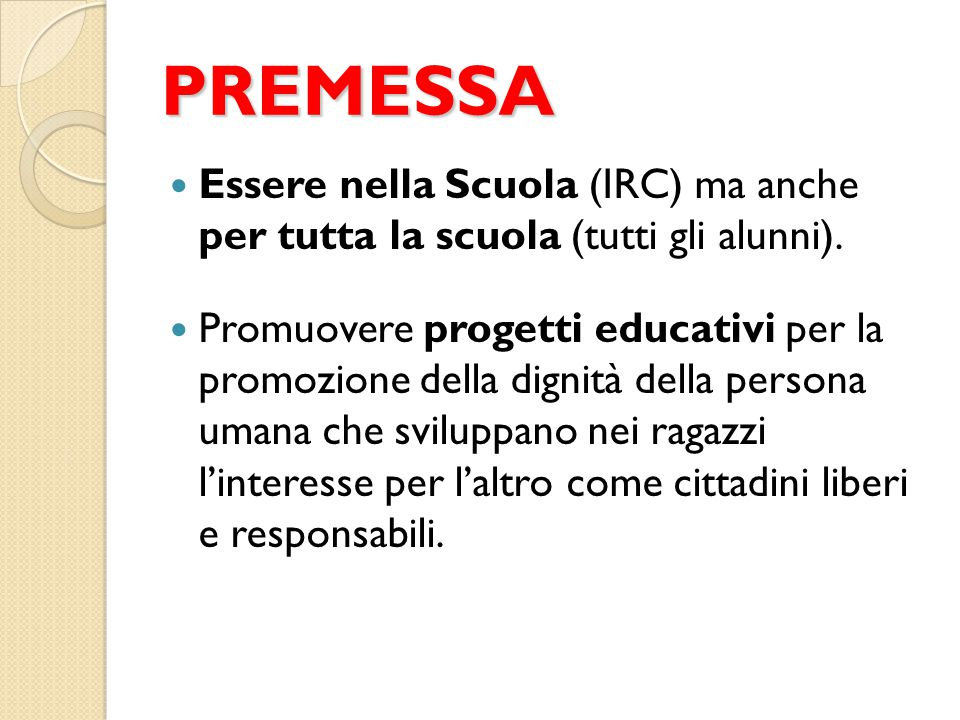 PREMESSA Essere nella Scuola (IRC) ma anche per tutta la scuola (tutti gli alunni).