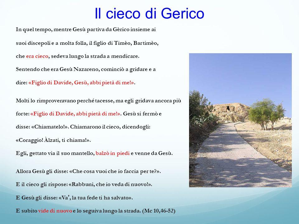 Il cieco di Gerico In quel tempo, mentre Gesù partiva da Gèrico insieme ai. suoi discepoli e a molta folla, il figlio di Timèo, Bartimèo,