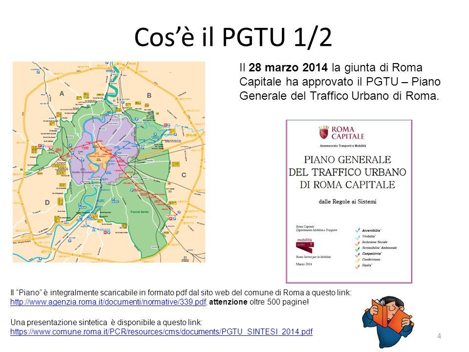 Cos'è il PGTU 1/2 Il 28 marzo 2014 la giunta di Roma Capitale ha approvato il PGTU – Piano Generale del Traffico Urbano di Roma.