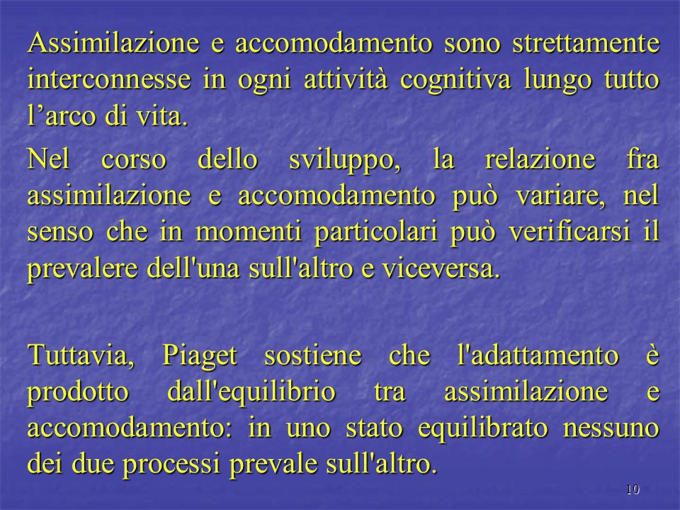 Assimilazione e accomodamento sono strettamente interconnesse in ogni attività cognitiva lungo tutto l'arco di vita.