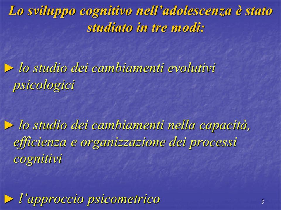 Lo sviluppo cognitivo nell'adolescenza è stato studiato in tre modi: