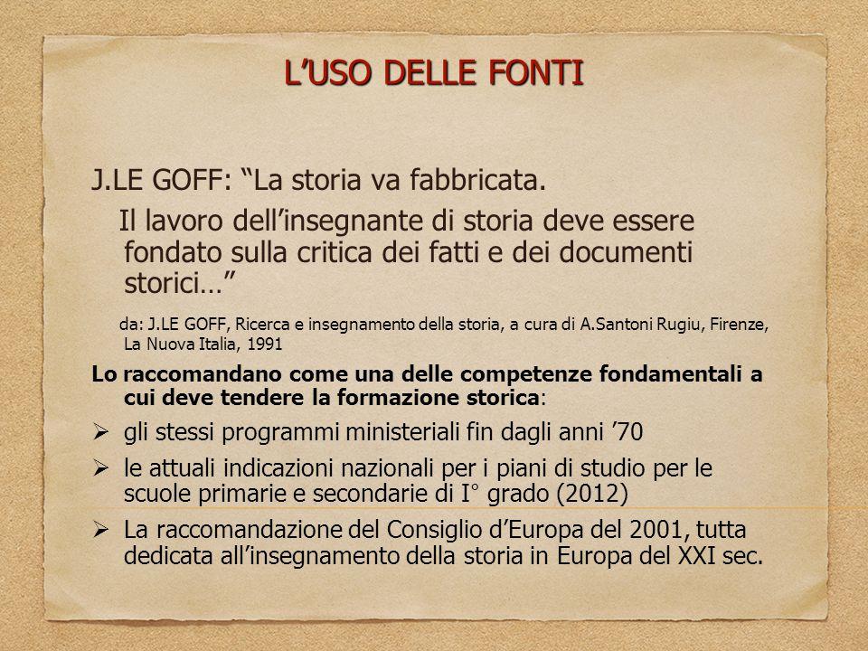 L'USO DELLE FONTI J.LE GOFF: La storia va fabbricata.