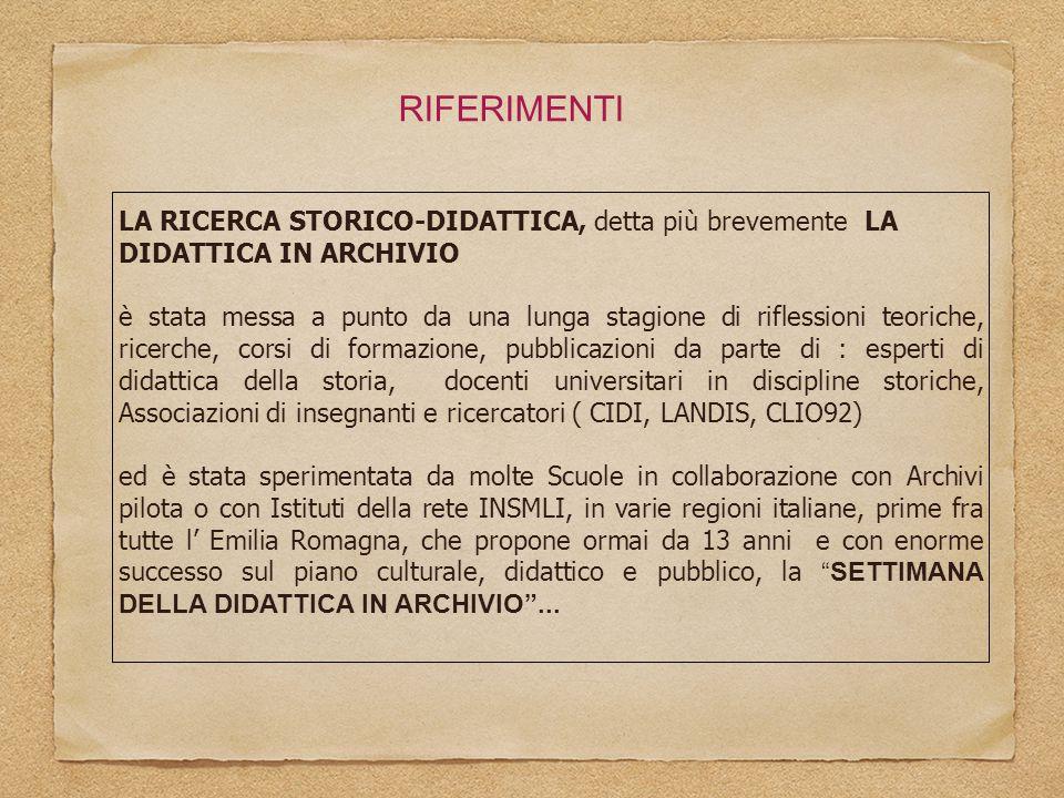 RIFERIMENTI LA RICERCA STORICO-DIDATTICA, detta più brevemente LA DIDATTICA IN ARCHIVIO.