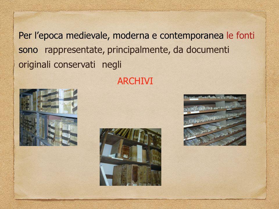 Per l'epoca medievale, moderna e contemporanea le fonti sono rappresentate, principalmente, da documenti originali conservati negli
