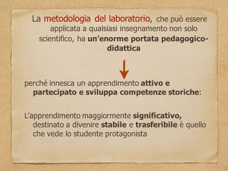 La metodologia del laboratorio, che può essere applicata a qualsiasi insegnamento non solo scientifico, ha un'enorme portata pedagogico- didattica