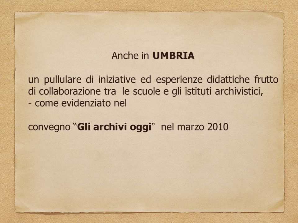 Anche in UMBRIA un pullulare di iniziative ed esperienze didattiche frutto di collaborazione tra le scuole e gli istituti archivistici,