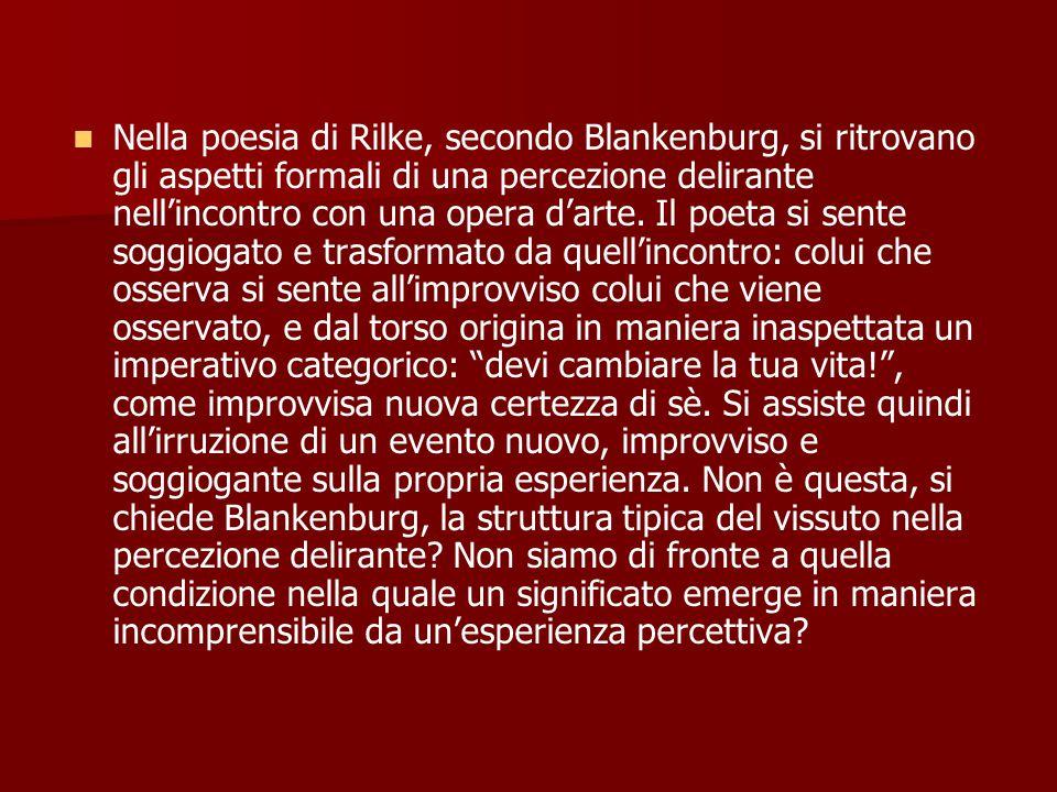 Nella poesia di Rilke, secondo Blankenburg, si ritrovano gli aspetti formali di una percezione delirante nell'incontro con una opera d'arte.