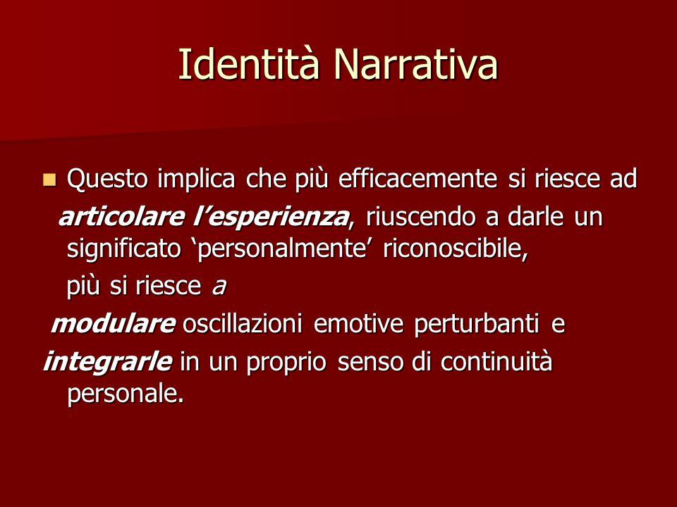 Identità Narrativa Questo implica che più efficacemente si riesce ad