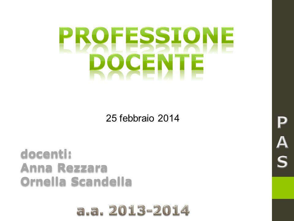 Professione docente P A S a.a. 2013-2014 docenti: Anna Rezzara