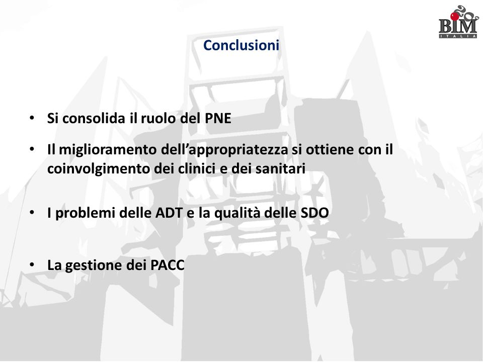 Conclusioni Si consolida il ruolo del PNE. Il miglioramento dell'appropriatezza si ottiene con il coinvolgimento dei clinici e dei sanitari.