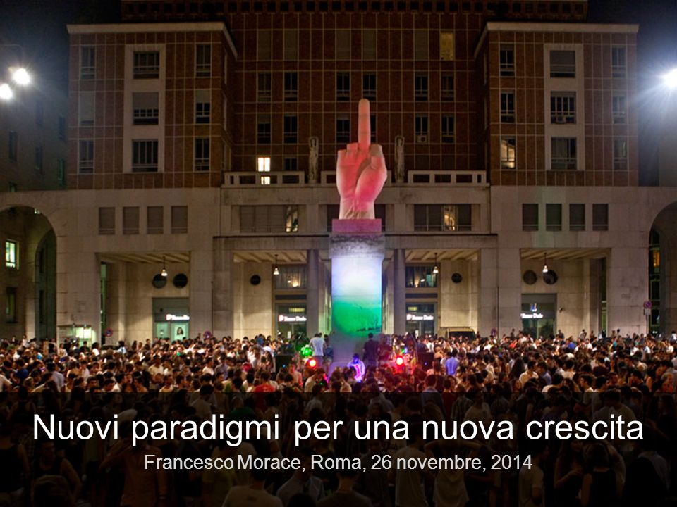 Nuovi paradigmi per una nuova crescita Francesco Morace, Roma, 26 novembre, 2014