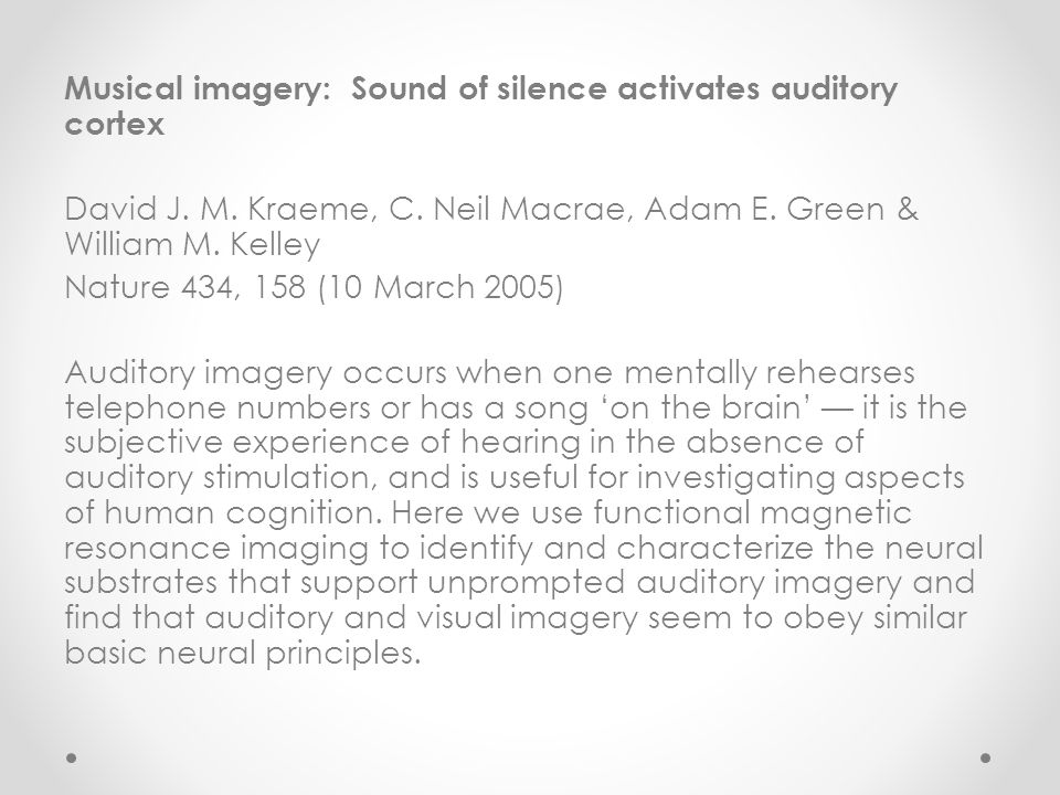 Musical imagery: Sound of silence activates auditory cortex David J. M