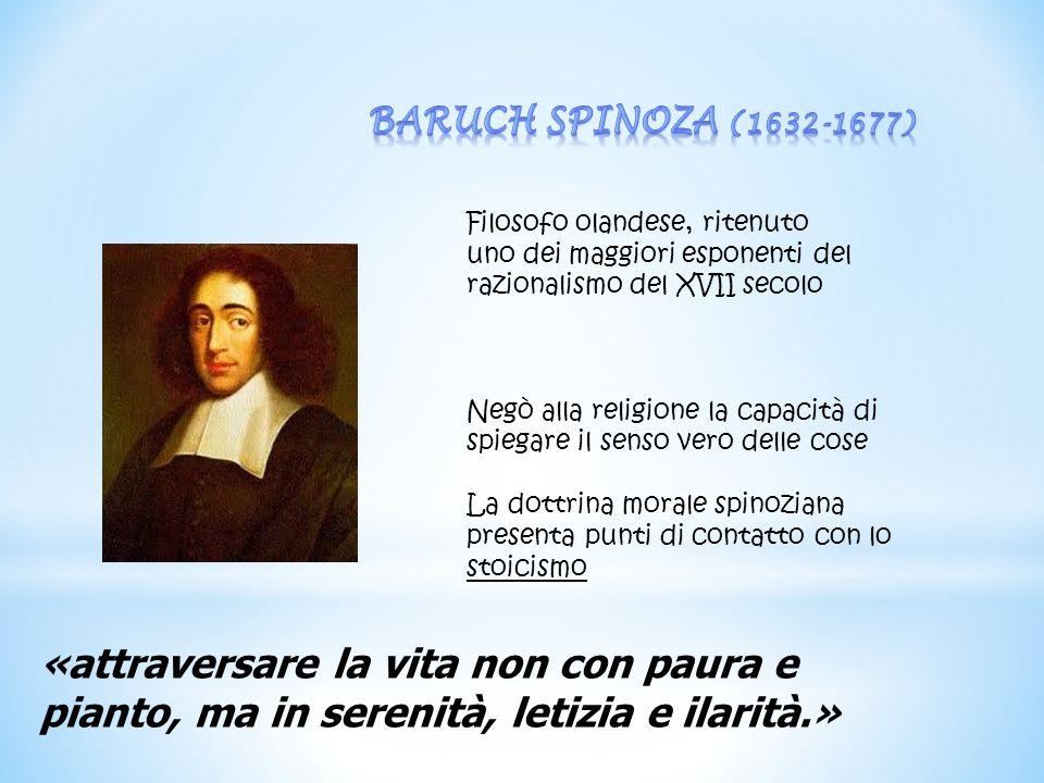 BARUCH SPINOZA (1632-1677) Filosofo olandese, ritenuto uno dei maggiori esponenti del razionalismo del XVII secolo.