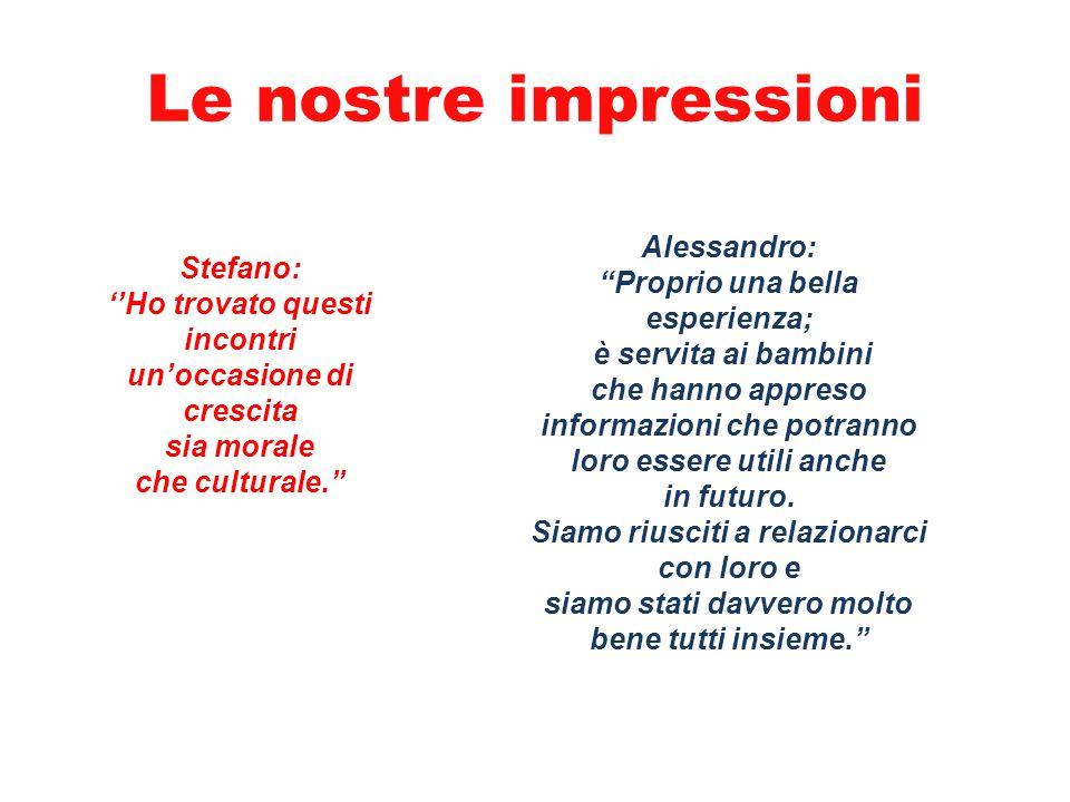 Le nostre impressioni Alessandro: Proprio una bella Stefano: