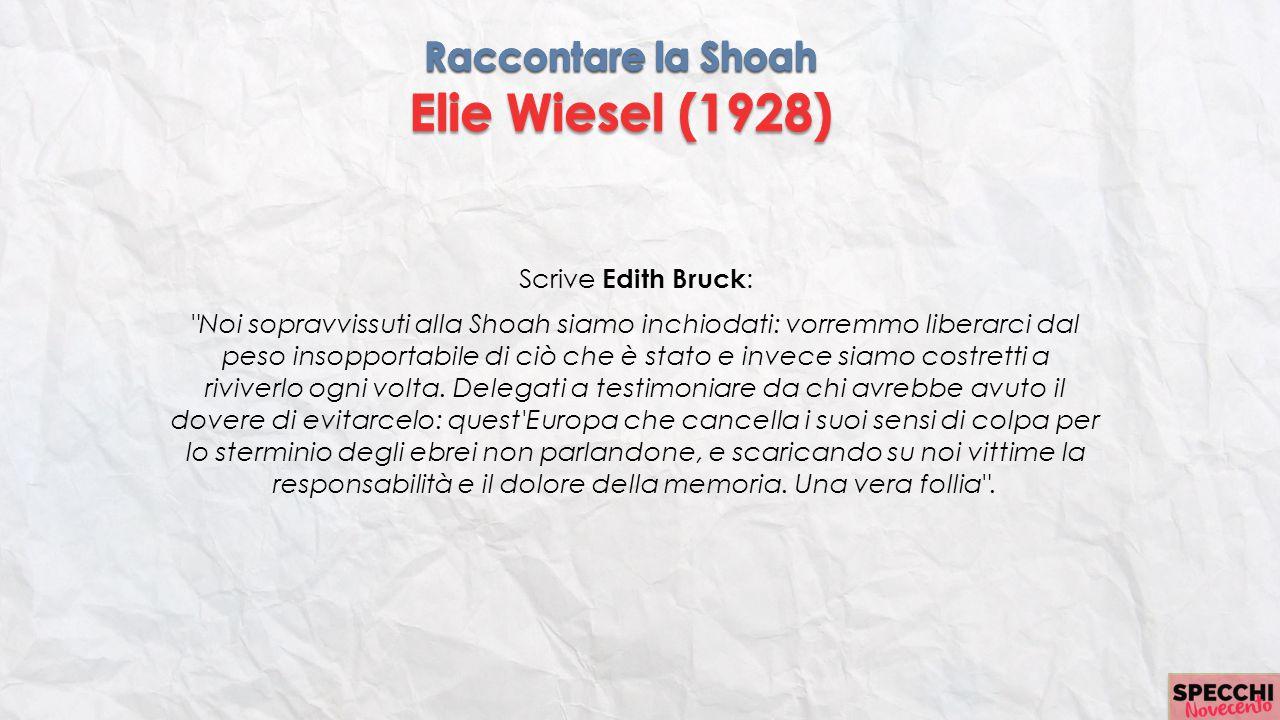 Elie Wiesel (1928) Raccontare la Shoah Raccontare la Shoah