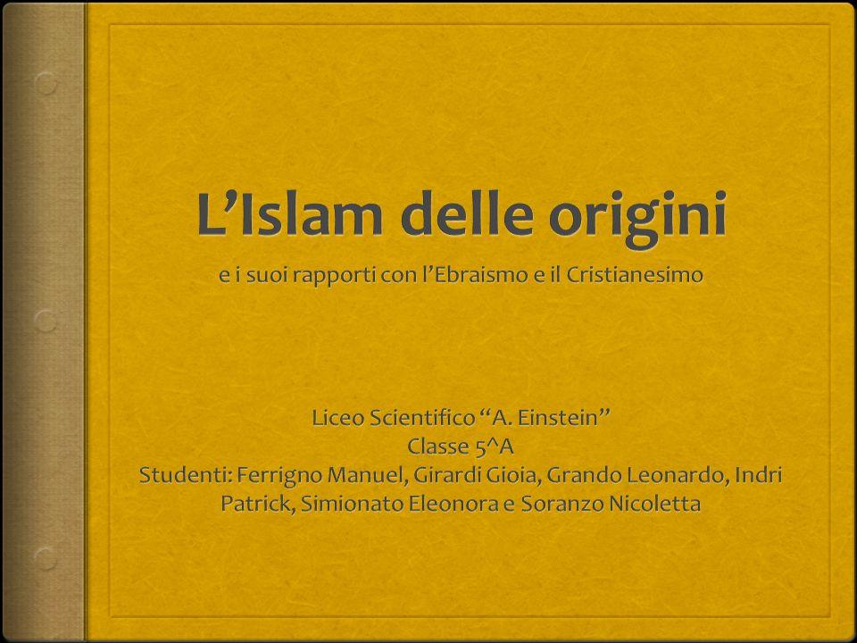 L'Islam delle origini e i suoi rapporti con l'Ebraismo e il Cristianesimo. Liceo Scientifico A. Einstein