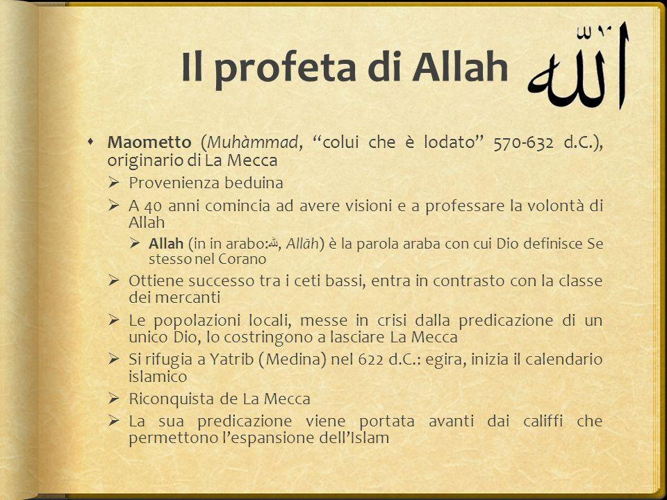 Il profeta di Allah Maometto (Muhàmmad, colui che è lodato 570-632 d.C.), originario di La Mecca.