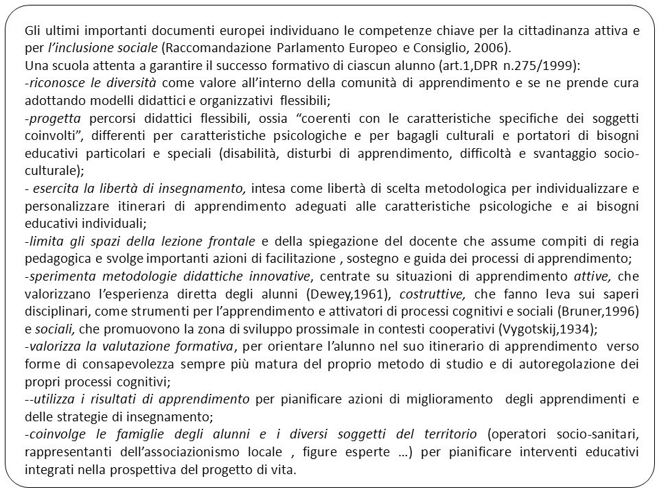Gli ultimi importanti documenti europei individuano le competenze chiave per la cittadinanza attiva e per l'inclusione sociale (Raccomandazione Parlamento Europeo e Consiglio, 2006).