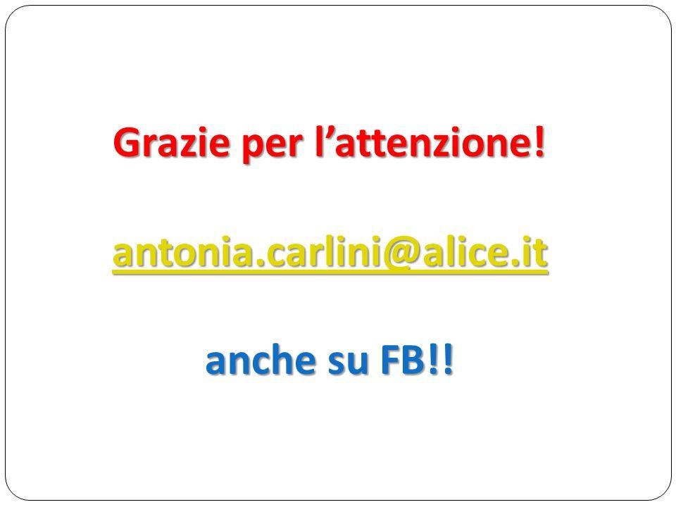 Grazie per l'attenzione! antonia.carlini@alice.it anche su FB!!