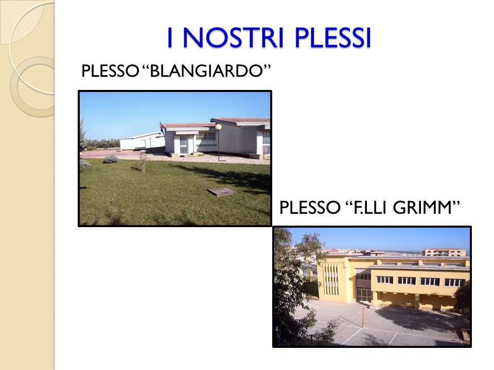 I NOSTRI PLESSI PLESSO BLANGIARDO PLESSO F.LLI GRIMM