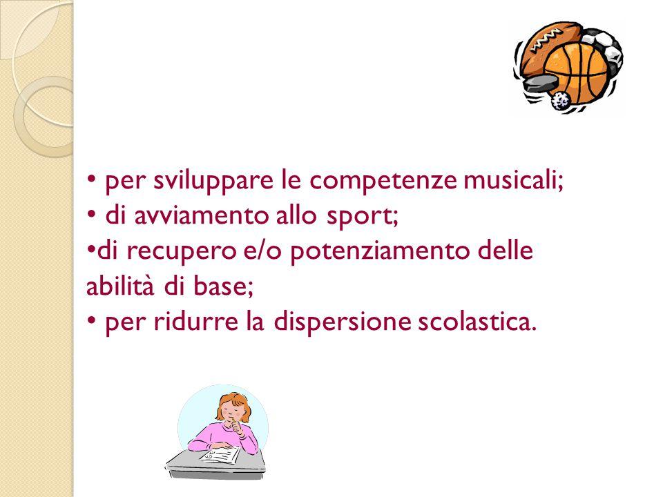 per sviluppare le competenze musicali; di avviamento allo sport;