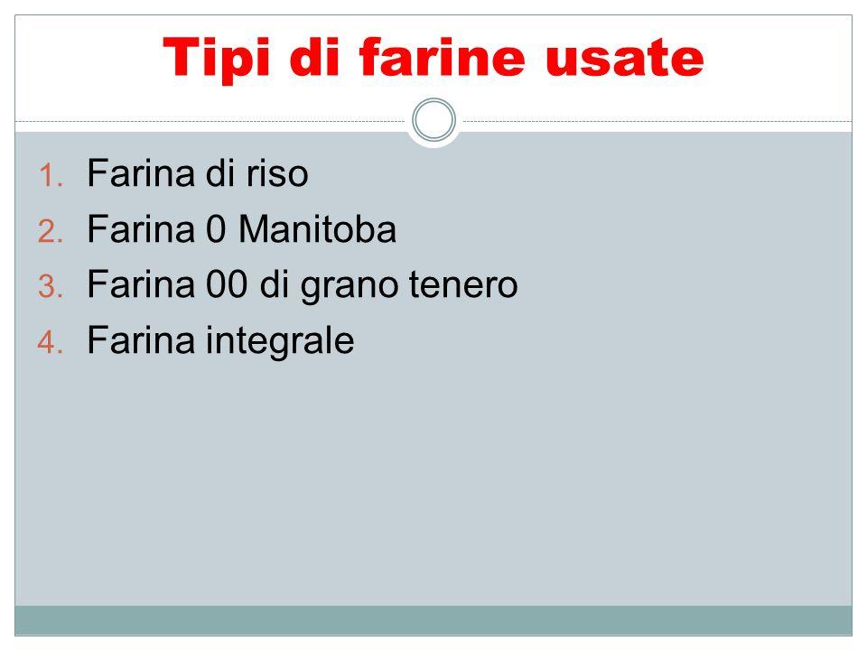 Tipi di farine usate Farina di riso Farina 0 Manitoba