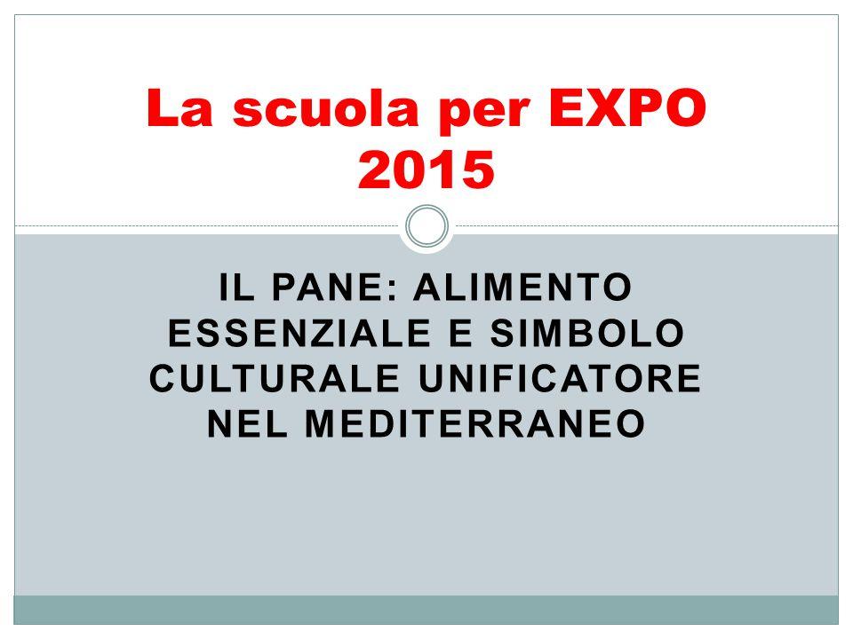 La scuola per EXPO 2015 Il pane: alimento essenziale e simbolo culturale unificatore nel Mediterraneo.