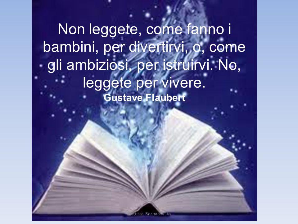 Non leggete, come fanno i bambini, per divertirvi, o, come gli ambiziosi, per istruirvi. No, leggete per vivere.