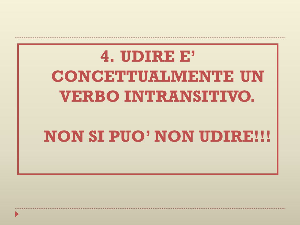 UDIRE E' CONCETTUALMENTE UN VERBO INTRANSITIVO. NON SI PUO' NON UDIRE!!!