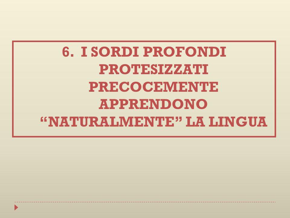 I SORDI PROFONDI PROTESIZZATI PRECOCEMENTE APPRENDONO NATURALMENTE LA LINGUA
