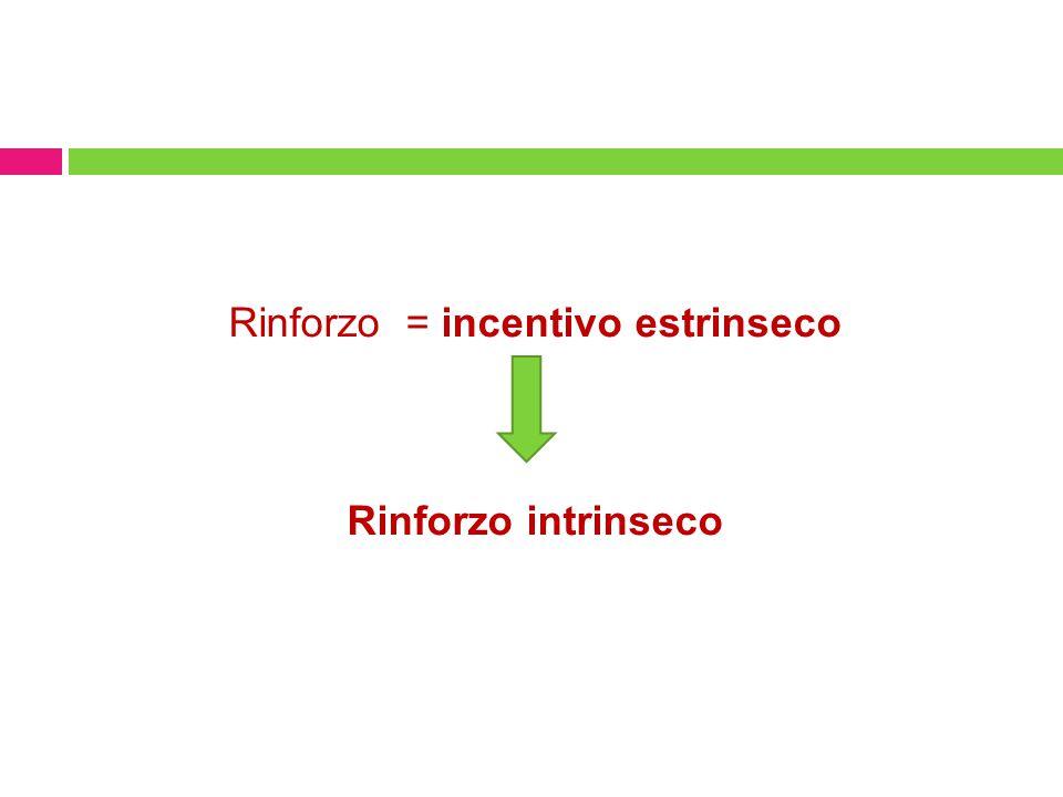 Rinforzo = incentivo estrinseco