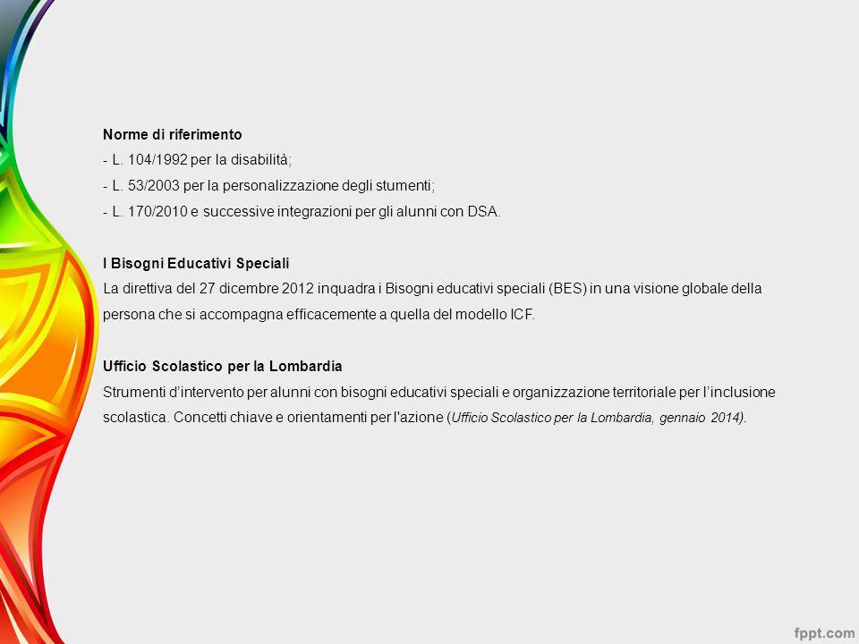 Norme di riferimento - L. 104/1992 per la disabilità; - L. 53/2003 per la personalizzazione degli stumenti;