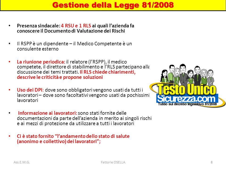 Gestione della Legge 81/2008 Presenza sindacale: 4 RSU e 1 RLS ai quali l'azienda fa conoscere il Documento di Valutazione dei Rischi.