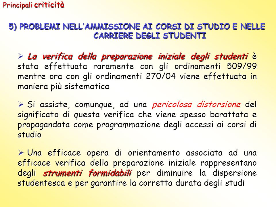 Principali criticità 5) PROBLEMI NELL'AMMISSIONE AI CORSI DI STUDIO E NELLE CARRIERE DEGLI STUDENTI.