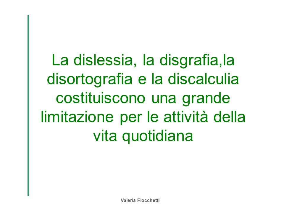 La dislessia, la disgrafia,la disortografia e la discalculia costituiscono una grande limitazione per le attività della vita quotidiana