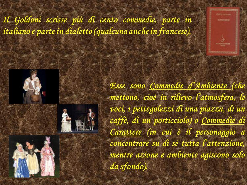 Il Goldoni scrisse più di cento commedie, parte in italiano e parte in dialetto (qualcuna anche in francese).