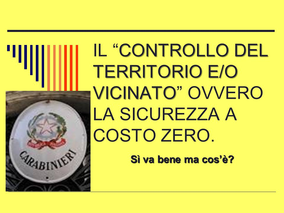 IL CONTROLLO DEL TERRITORIO E/O VICINATO OVVERO LA SICUREZZA A COSTO ZERO.