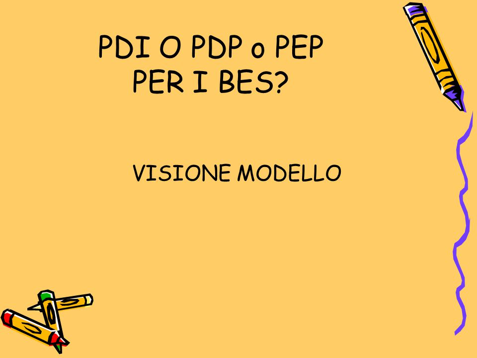 PDI O PDP o PEP PER I BES VISIONE MODELLO