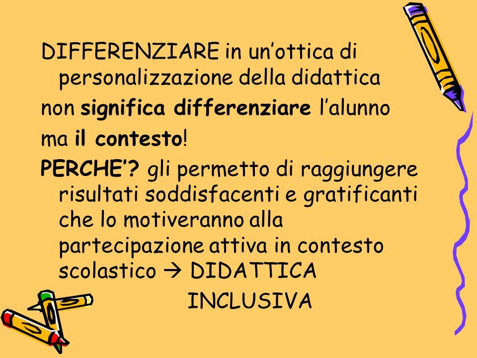 DIFFERENZIARE in un'ottica di personalizzazione della didattica non significa differenziare l'alunno ma il contesto.