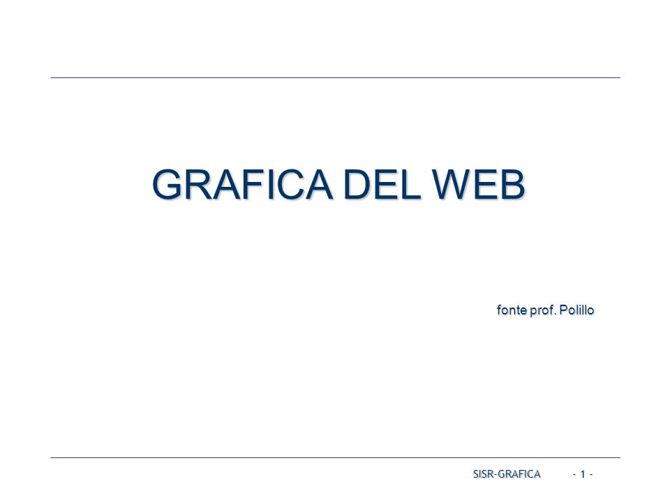 GRAFICA DEL WEB fonte prof. Polillo Operating Systems
