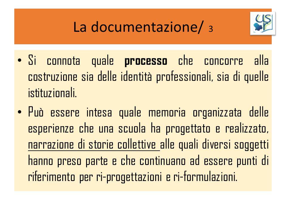 La documentazione/ 3 Si connota quale processo che concorre alla costruzione sia delle identità professionali, sia di quelle istituzionali.