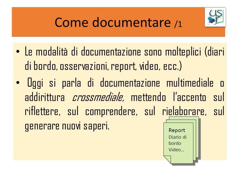 Come documentare /1 Le modalità di documentazione sono molteplici (diari di bordo, osservazioni, report, video, ecc.)