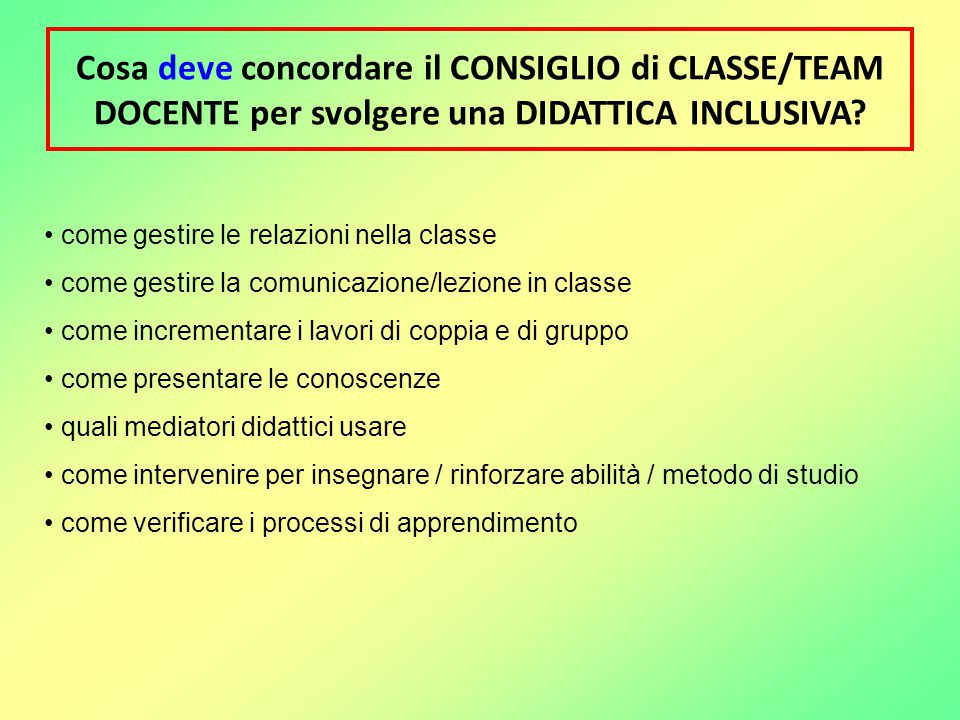 Cosa deve concordare il CONSIGLIO di CLASSE/TEAM DOCENTE per svolgere una DIDATTICA INCLUSIVA
