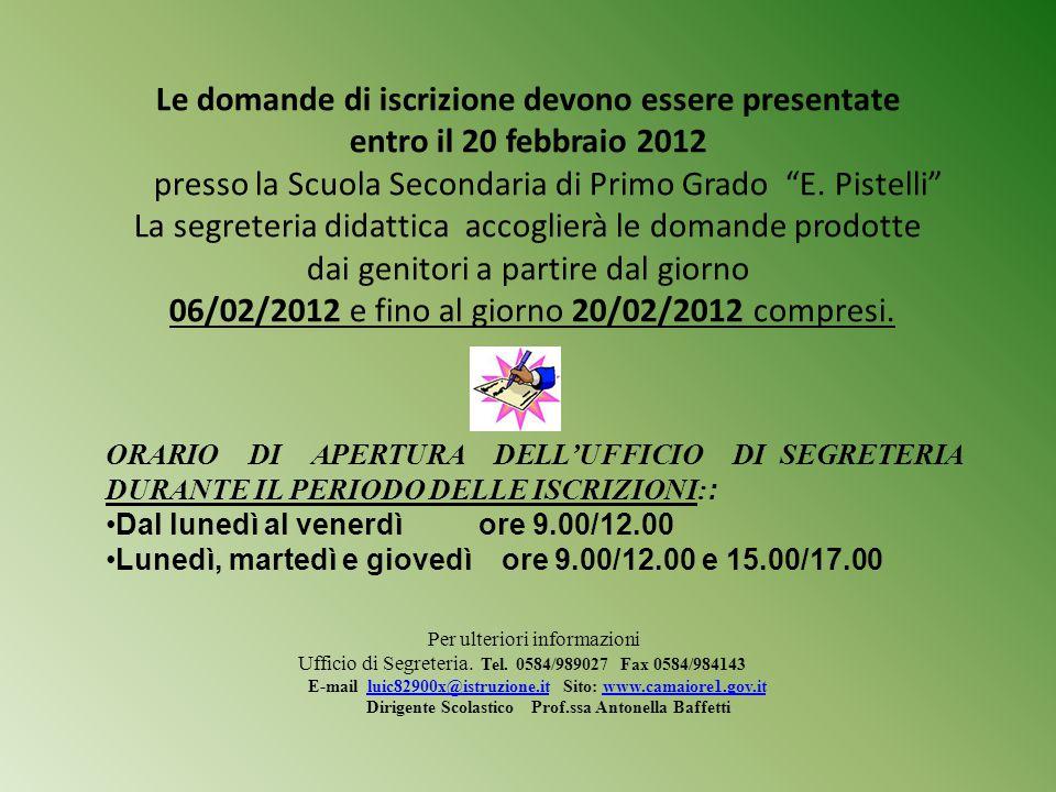 Le domande di iscrizione devono essere presentate entro il 20 febbraio 2012 presso la Scuola Secondaria di Primo Grado E. Pistelli La segreteria didattica accoglierà le domande prodotte dai genitori a partire dal giorno 06/02/2012 e fino al giorno 20/02/2012 compresi.