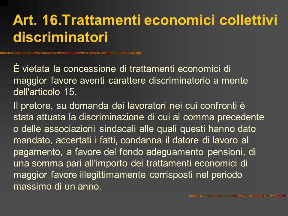 Art. 16.Trattamenti economici collettivi discriminatori