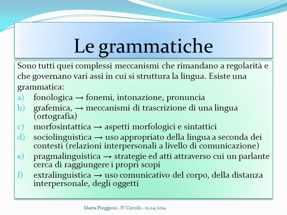 Le grammatiche Sono tutti quei complessi meccanismi che rimandano a regolarità e. che governano vari assi in cui si struttura la lingua. Esiste una.