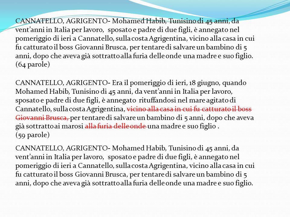 CANNATELLO, AGRIGENTO- Mohamed Habib, Tunisino di 45 anni, da vent'anni in Italia per lavoro, sposato e padre di due figli, è annegato nel pomeriggio di ieri a Cannatello, sulla costa Agrigentina, vicino alla casa in cui fu catturato il boss Giovanni Brusca, per tentare di salvare un bambino di 5 anni, dopo che aveva già sottratto alla furia delle onde una madre e suo figlio.